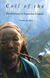 CALL OF THE BLUE HILLS RECOLLECTIONS OF ARUNACHAL PRADESH