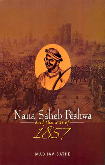 NANA SAHEB PESHWA and the War of 1857